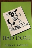 Bad Dog! (chapter book for beginning readers)