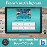 Boom Cards™ - French grammar au/à la/à l'/aux