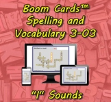 "Boom Cards™ Spelling & Vocabulary 3-03:  ""I"" Sounds"