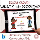 Boom Cards:  What's the Problem?  Conversation Skills! Ele