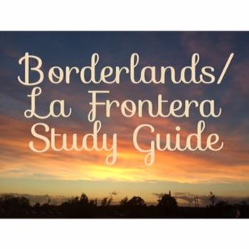 Borderland/La Frontera  Study Guide