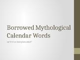 Borrowed Mythological Calendar Words Power Point
