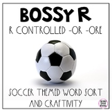 Bossy R- R Controlled -or and -ore Word Sort and Craftivity