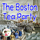 Boston Tea Party Power Point with Notes and Quiz