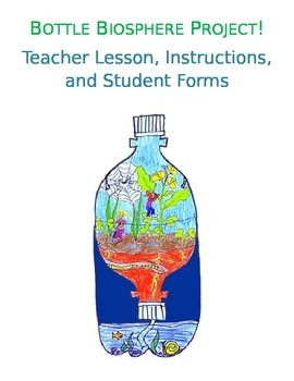 Bottle Biosphere / Bottle Biome Lesson, Instructions, and Student Packet