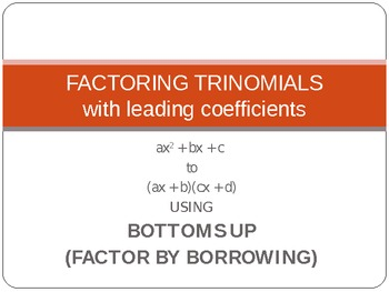 Bottoms Up -- Factoring Trinomials with Leading Coefficients PowerPoint