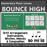 Bounce High Bounce Low: Orff, Rhythm, Melody, Instruments, Form and More