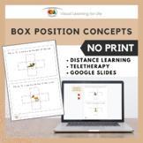 Box Position Concepts (Google Slides / Teletherapy / No Print)