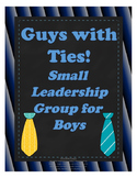 "Boy's Leadership and Self-Esteem Small-Group Curriculum: ""Guys With Ties"""