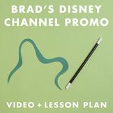 Brad's Disney Channel Promo video + lesson plan