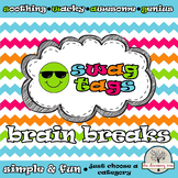 Brain Breaks: Get your S.W.A.G. on!  Soothing - Wacky - Aw