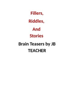 Brain Teasers and Time Fillers to stretch your brain! Series 1 by JB TEACHER