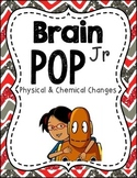 Brain pop Jr Physical and chemical changes