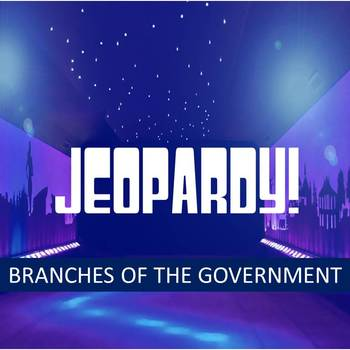 Branches of Government Jeopardy Review