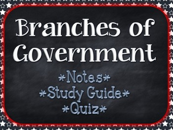 Branches of Government (Notes, Study Guide, & Quiz)