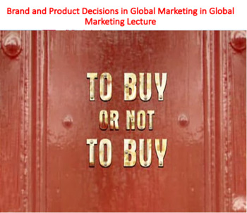 Brand and Product Decisions in Global Marketing Lecture