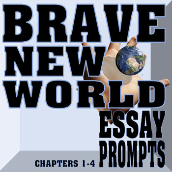 brave new world chapters essay prompts tpt brave new world chapters 1 4 essay prompts