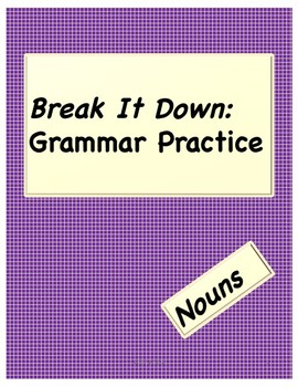 Break It Down Grammar- Nouns