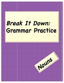Break It Down Grammar- Nouns