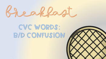 Breakfast Sensory Stakes: CVC Words: B/D Confusion