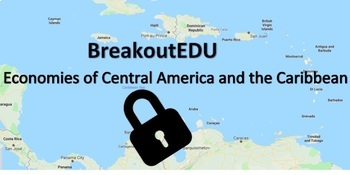 BreakoutEDU Activity: Economies of Central America and the Caribbean