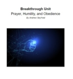 Breakthrough Unit: Prayer, Humility, and Obedience (4 wks)