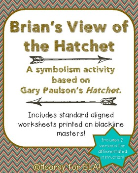 Brian's View of the Hatchet: A symbolism activity for Gary Paulson's Hatchet