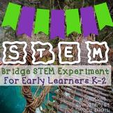 Bridge STEM for Early Learners {K-2}
