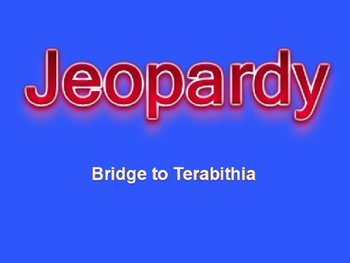 Bridge to Terabithia Jeopardy Review
