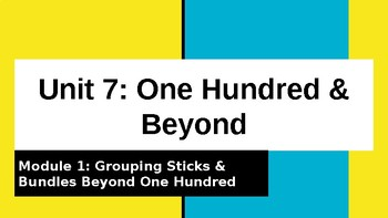 Bridges 1st Grade Unit 7: One Hundred and Beyond Module 1 Grouping Beyond 100