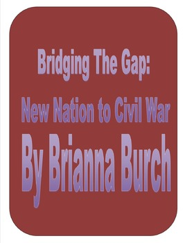 Bridging the Gap- New Nation to Civil War