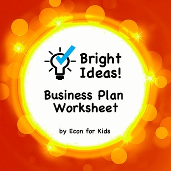 "Economics Business Plan Worksheet - ""Bright Ideas"""