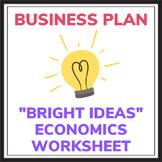 "Economics Business Plan Worksheet - ""Bright Ideas"""