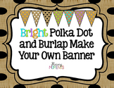 Bright Polka Dot and Burlap Make Your Own Banner