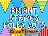 Brights-Stripes-Polka Dots- PENNANT BANNER