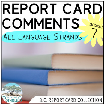 Report Card Comments - ENGLISH - British Columbia New Curriculum Grade 7