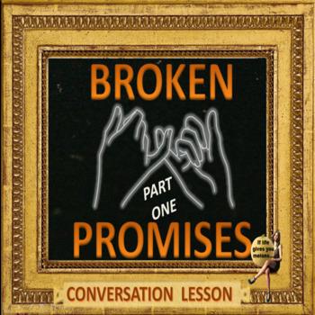 Broken promises -  part one  - ESL adult  conversation