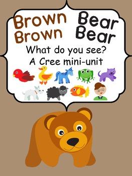 Brown Bear, Brown Bear, What do you see?  A Cree mini-unit
