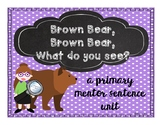 Brown Bear, Brown Bear, what do you see: A Primary Mentor Sentence Unit