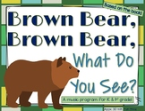 Brown Bear, Brown Bear, What Do You See? - music program for K & 1st grade