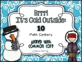 Brrr It's Cold Outside: 10 Common Core Aligned Math Centers