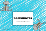 BrushBot Engineering: Investigating the Engineering Design