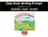 Bubble Gum Brain Class Book Writing Prompt, Editable Cover