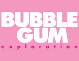 Bubble Gum Exploration