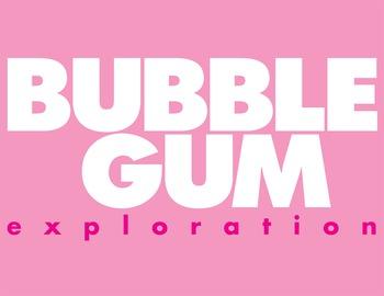 Bubble Gum Exploration