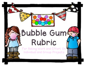 Bubble Gum Rubric for Rating Work and Effort On Individual and Group Projects