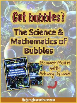 PowerPoint & Study Guide - Bubble Physics: Science & Mathematics of Soap Bubbles