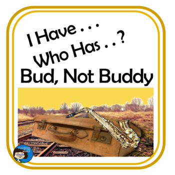 Bud, Not Buddy - I Have . . . Who Has . . ?