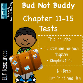 Bud Not Buddy Quizzes Ch 11-15 (5 separate quizzes)