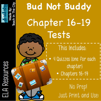 Bud Not Buddy Quizzes Ch 16-19 (4 separate quizzes)